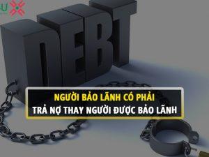 Người bảo lãnh có phải trả nợ thay cho người được bảo lãnh?